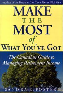 The front cover of the book Make the Most of What You've Got: The Canadian Guide to Managing Retirement Income book